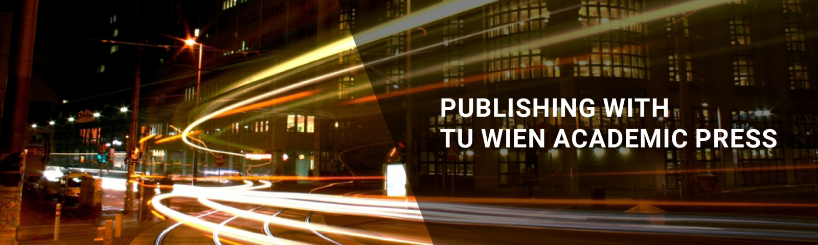 "The lights of a fast moving vehicle and the writing ""Publishing with TU Wien Academic Press"""